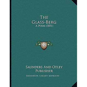 The Glass-Berg - A Poem (1851) by Saunders and Otley Publisher - 97811