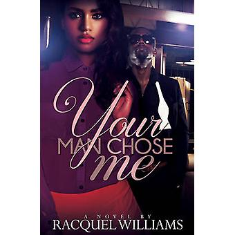 Your Man Chose Me by Racquel Williams - 9781622868964 Book