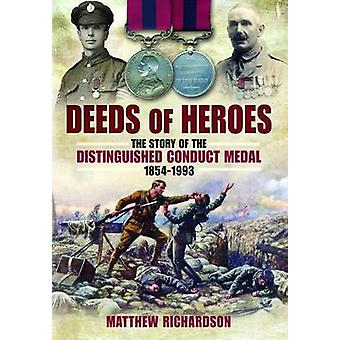 Deeds of Heroes - The Story of the Distinguished Conduct Medal 1854-19
