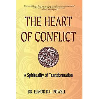 The Heart of Conflict - A Spirituality of Transformation by Elinor D.U