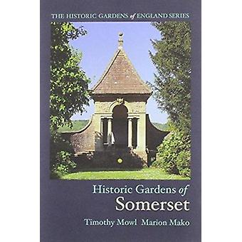 Historic Gardens of Somerset by Tim Mowl - Marion Mako - 978190659356