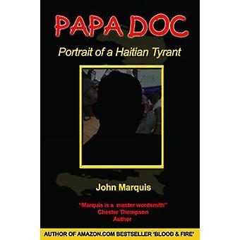 Papa Doc - Portrait of a Haitian Tyrant by John Marquis - 978976820233