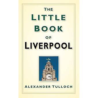 Il piccolo libro di Liverpool di Alex Tulloch - 9780752460062 libro