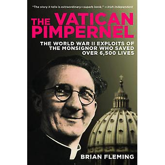 The Vatican Pimpernel - The World War II Exploits of the Monsignor Who