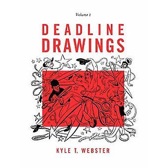 Deadline Drawings Volume 1 by Webster & Kyle T.