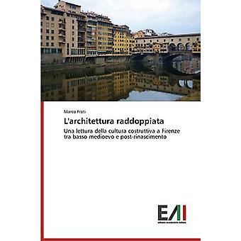 LArchitettura Raddoppiata by Frati Marco