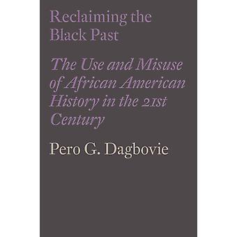 Reclaiming the Black Past by Pero G. Dagbovie