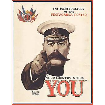 Your Country Needs You  The Secret History of the Propaganda Poster by James Taylor