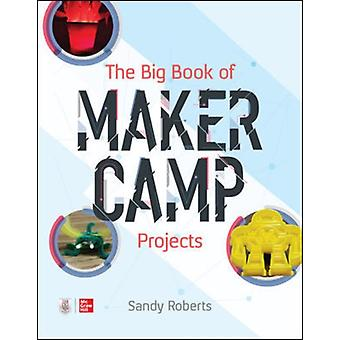 Big Book of Maker Camp Projects by Sandra M Roberts