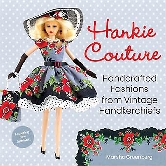 Hankie Couture  Handcrafted Fashions from Vintage Handkerchiefs Featuring New Patterns by Marsha Greenberg