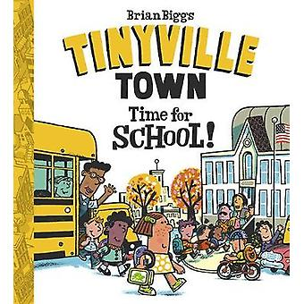 Time for School A Tinyville Town Book by Brian Biggs