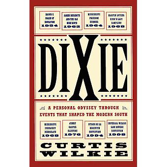 Dixie A Personal Odyssey Through Events That Shaped the Modern South by Wilkie & Curtis