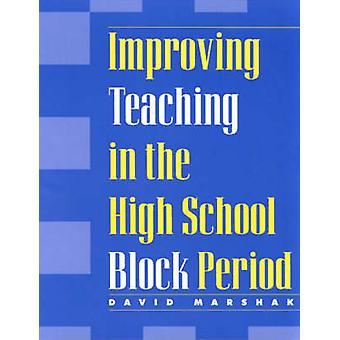 Improving Teaching in the High School Block Period by Marshak & David