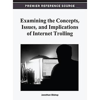 Examining the Concepts Issues and Implications of Internet Trolling by Bishop
