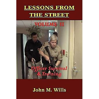 Lessons from the Street Volume II Officer Survival  Training by Wills & John M.