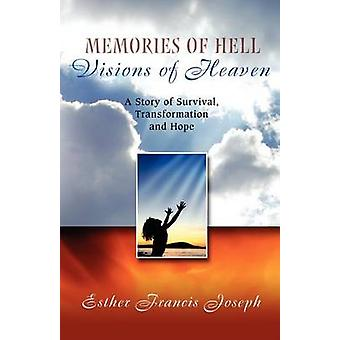 Memories of Hell Visions of Heaven A Story of Survival Transformation and Hope by Joseph & Esther
