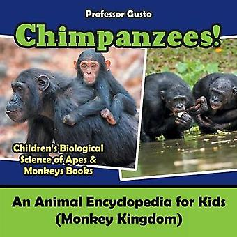 Chimpanzees An Animal Encyclopedia for Kids Monkey Kingdom  Childrens Biological Science of Apes  Monkeys Books by Gusto & Professor