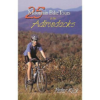25 Mountain Bike Tours in the Adirondacks by Kick & Peter W.