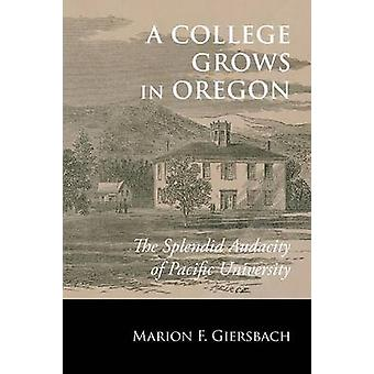 A College Grows in Oregon The Splendid Audacity of Pacific University by Giersbach & Marion F.