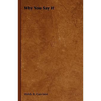 Why You Say It by Garrison & Webb B.