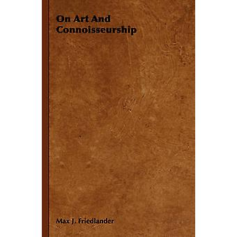 On Art And Connoisseurship by Friedlander & Max J.