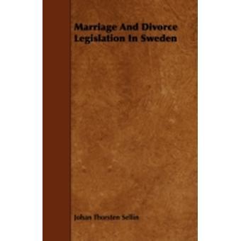 Marriage And Divorce Legislation In Sweden by Sellin & Johan Thorsten