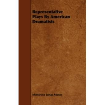 Representative Plays By American Dramatists by Moses & Montrose Jonas