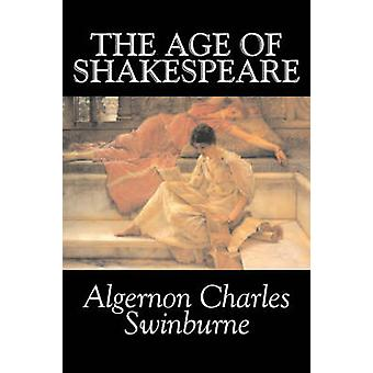 The Age of Shakespeare von Algernon Charles Swinburne Fiction Classics Literary Fantasy von Swinburne & Algernon Charles