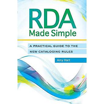 RDA Made Simple A Practical Guide to the New Cataloging Rules by Hart & Amy