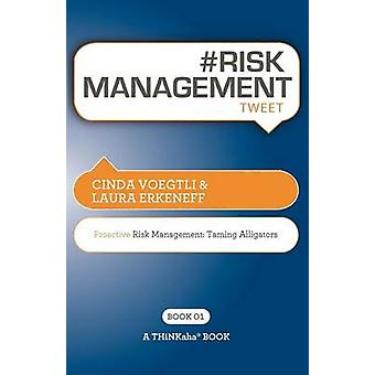 RISK MANAGEMENT tweet Book01 Proactive Risk Management  Taming Alligators by Voegtli & Cinda