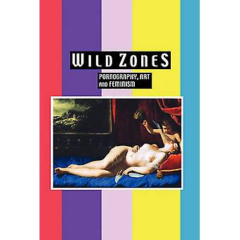 Wild Zones Pornography Art and Feminism by Ives & Kelly