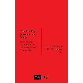 The Leading Journal in the Field Destabilizing Authority in the Social Sciences of Management by Armstrong & Peter