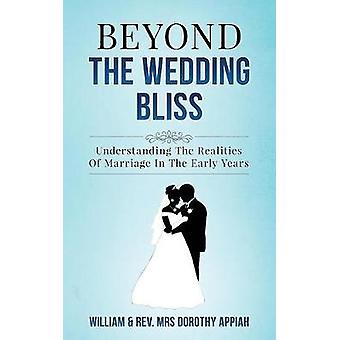 BEYOND THE WEDDING BLISS Understanding The Realities Of Marriage In The Early Years by Appiah & William