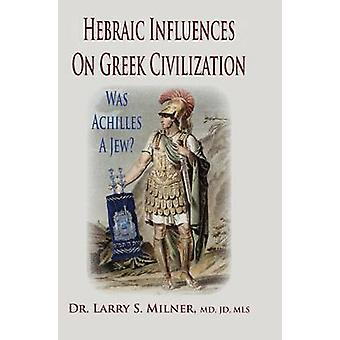 Hebraic Influences On Greek Civilization by Milner & Larry S.