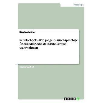 Schulschock Wie junge russischsprachige bersiedler eine deutsche Schule wahrnehmen by Mller & Karsten