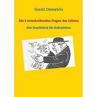 Die 5 entscheidenden Fragen des LebensDer Durchblick fr Erdenleben by Demetrio & Gerrit