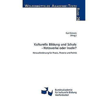 Kulturelle Bildung und Schule  Netzwerke oder Inseln by Ermert & Karl