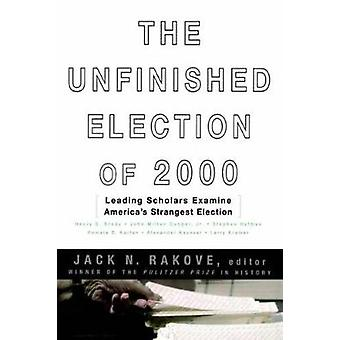 The Unfinished Election of 2000 by Rakove & Jack
