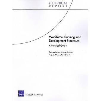 Workforce Planning and Development Processes A Practical Guide by Vernez & Georges