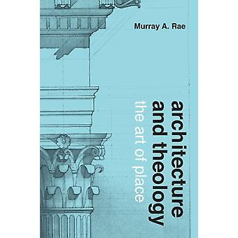 Architecture and Theology  The Art of Place by Murray Rae