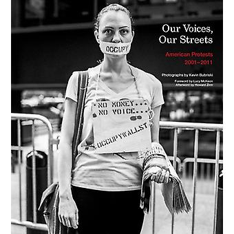 Our Voices Our Streets American Protests 20012011 by Kevin Bubriski & Howard Zinn