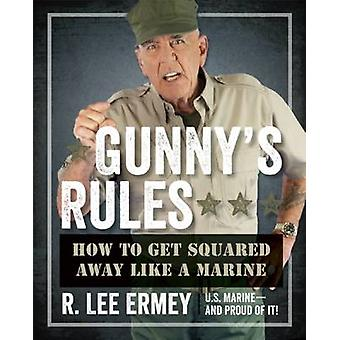 Gunny's Rules - How to Get Squared Away Like a Marine by R. Lee Ermey