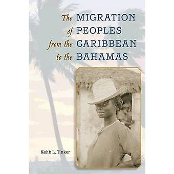 The Migration of Peoples from the Caribbean to the Bahamas by Keith L