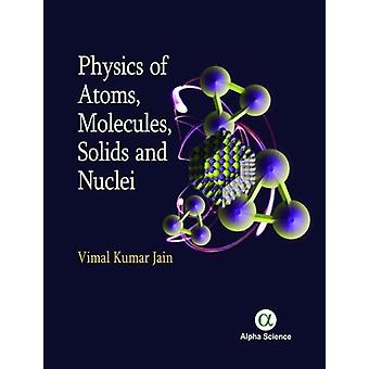 Physics of Atoms - Molecules - Solids and Nuclei by Vimal Kumar Jain