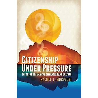 Citizenship Under Pressure - The 1970s in Jamaican Literature and Cult