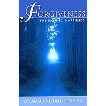 Forgiveness - The Path to Happiness by Sandra Summerfield Kozak - 9780