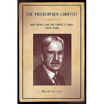 The Philosopher-Lobbyist - John Dewey and the People's Lobby - 1928-19