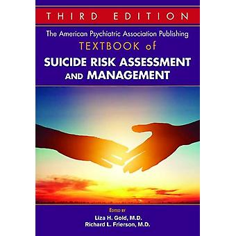The American Psychiatric Association Publishing Textbook of Suicide Risk Assessment and Management by Edited by Liza H Gold & Edited by Richard L Frierson