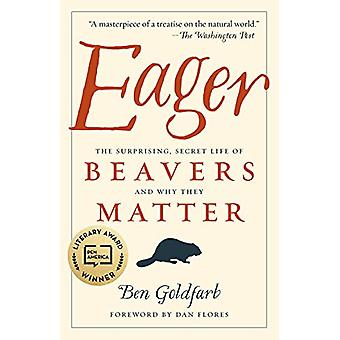 Eager - The Surprising - Secret Life of Beavers and Why They Matter by