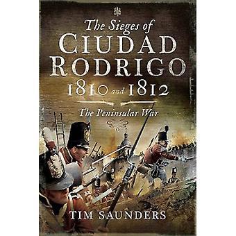 Sieges av Ciudad Rodrigo 1810 och 1812 av Tim Saunders